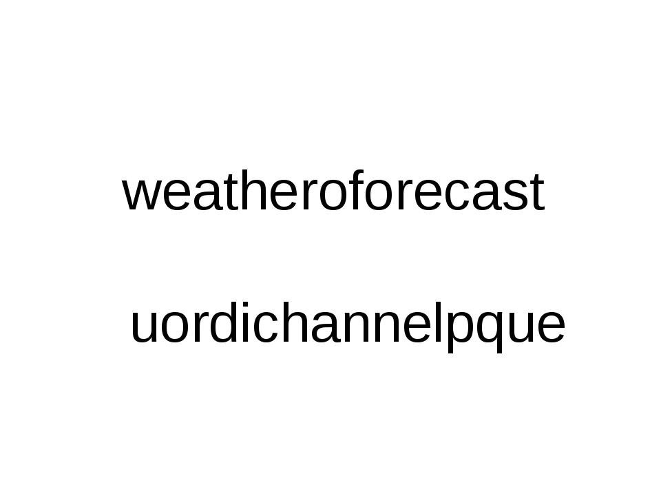 weatheroforecast uordichannelpque