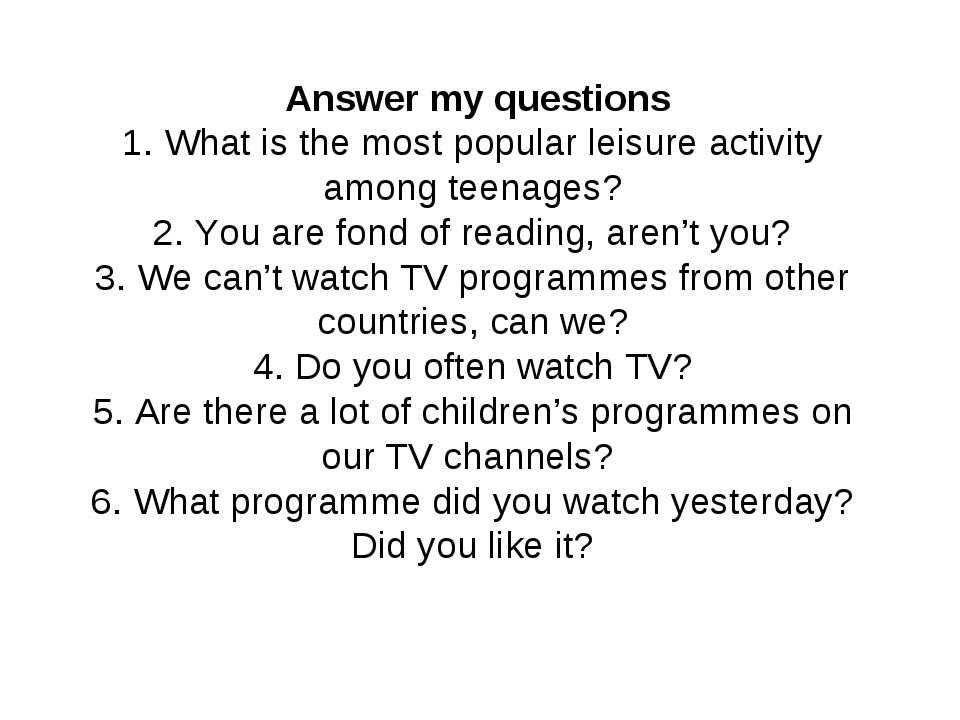Answer my questions 1. What is the most popular leisure activity among teena...