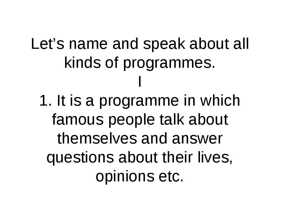 Let's name and speak about all kinds of programmes. I 1. It is a programme in...