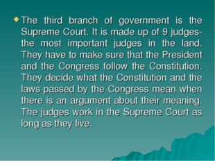 The third branch of government is the Supreme Court. It is made up of 9 judge