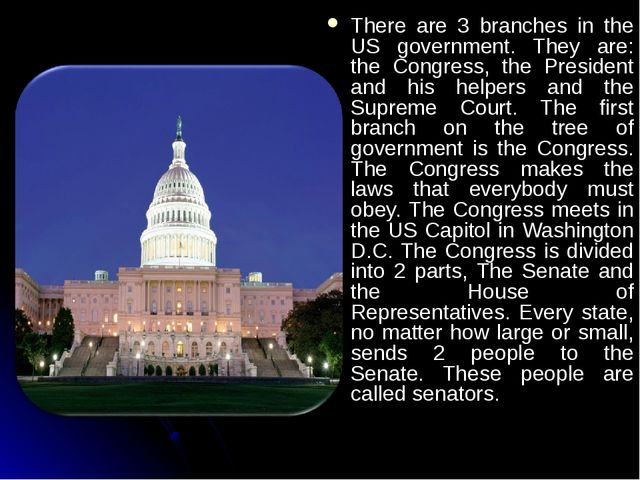There are 3 branches in the US government. They are: the Congress, the Presid...
