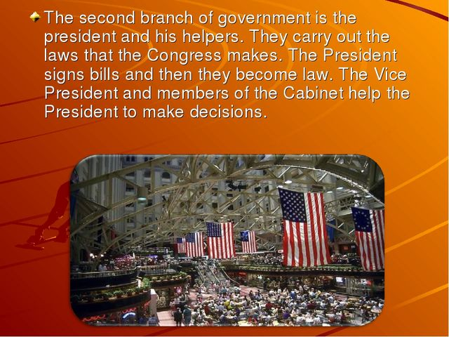 The second branch of government is the president and his helpers. They carry...