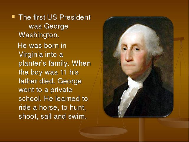 The first US President was George Washington. He was born in Virginia into a...