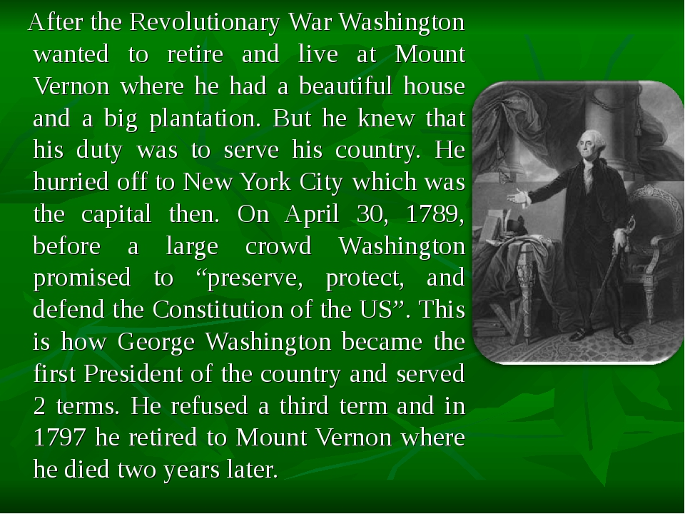 After the Revolutionary War Washington wanted to retire and live at Mount Ve...