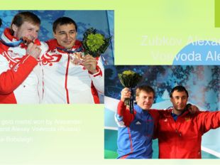 Olympic gold medal won by Alexander Zubkov and Alexey Voevoda (Russia) Discip
