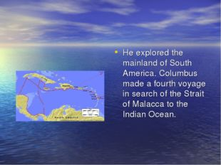 He explored the mainland of South America. Columbus made a fourth voyage in s