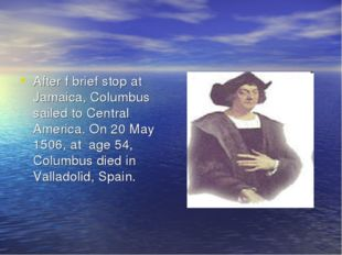 After f brief stop at Jamaica, Columbus sailed to Central America. On 20 May