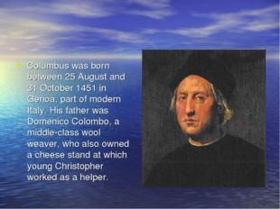 Columbus was born between 25 August and 31 October 1451 in Genoa, part of mod