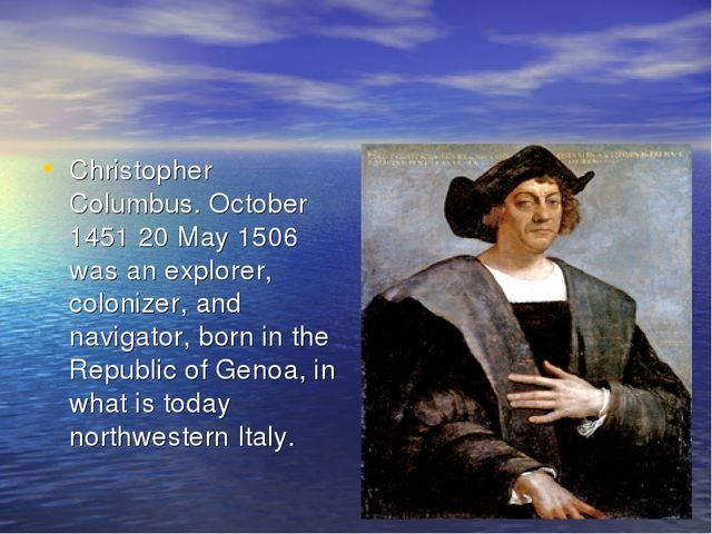 Christopher Columbus. October 1451 20 May 1506 was an explorer, colonizer, an...