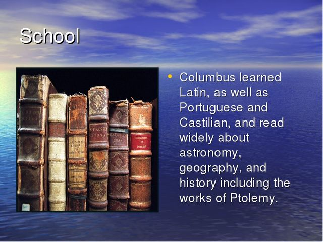School Columbus learned Latin, as well as Portuguese and Castilian, and read...