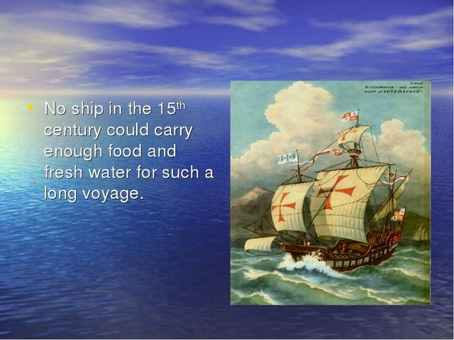No ship in the 15th century could carry enough food and fresh water for such...