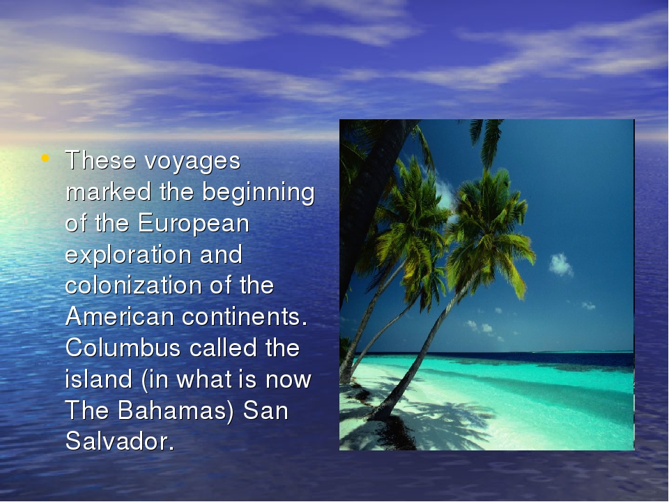 These voyages marked the beginning of the European exploration and colonizati...