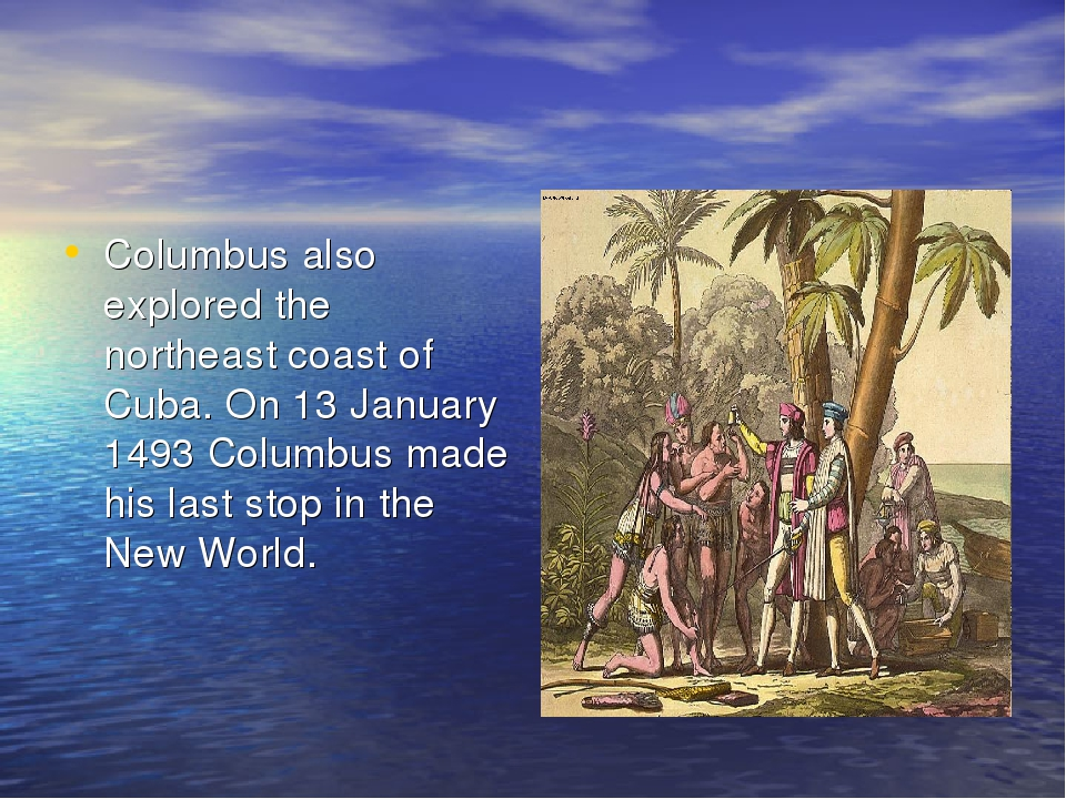 Columbus also explored the northeast coast of Cuba. On 13 January 1493 Columb...