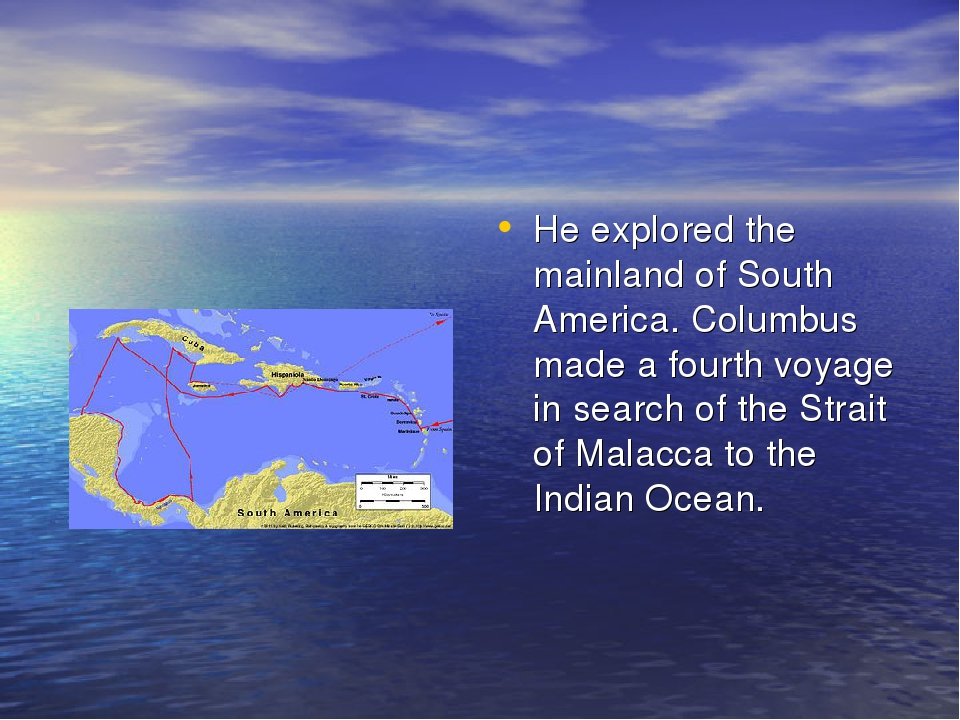 He explored the mainland of South America. Columbus made a fourth voyage in s...