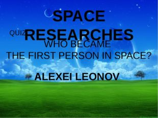 SPACE RESEARCHES QUIZ Who created the IDEA OF SPACESHIP BASED ON THE USE OF L