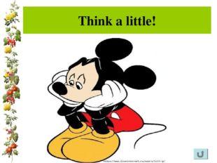 Think a little!