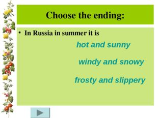Choose the ending: In Russia in summer it is hot and sunny windy and snowy fr