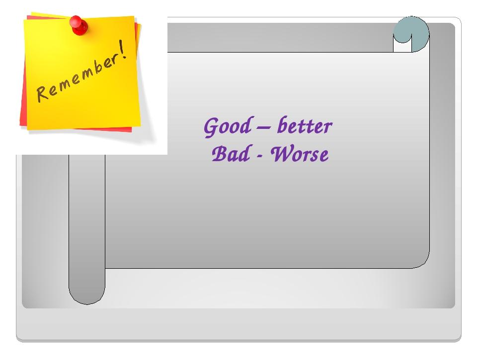 Good – better Bad - Worse