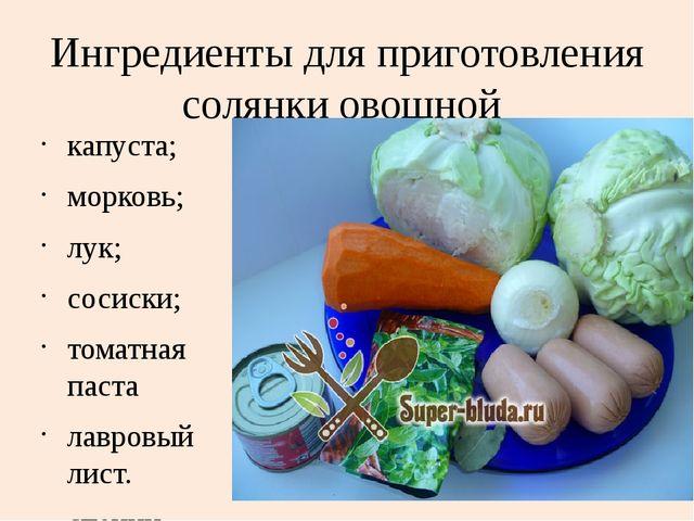 Ингредиенты для приготовления солянки овощной капуста; морковь; лук; сосиски;...
