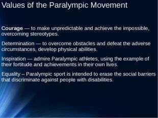 Values ​​of the Paralympic Movement Сourage — to make unpredictable and achie