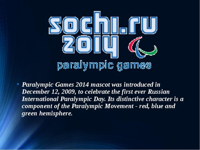 Paralympic Games 2014 mascot was introduced in December 12, 2009, to celebrat...