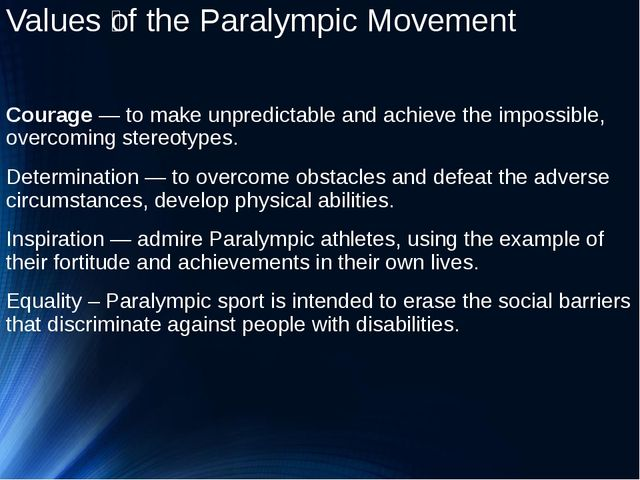 Values ​​of the Paralympic Movement Сourage — to make unpredictable and achie...
