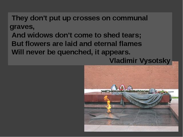 They don't put up crosses on communal graves, And widows don't come to shed...