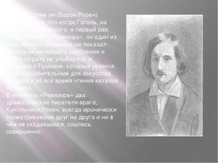 Впоследствии он (Барон Розен) гордился тем, что когда Гоголь, на вечере уЖук