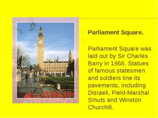 Parliament Square. Parliament Square was laid out by Sir Charles Barry in 186