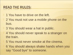1 You have to drive on the left. 2 You must not use a mobile phone on the bus