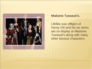 Madame Tussaud's. Lifelike wax effigies of Henry VIII and his six wives are o