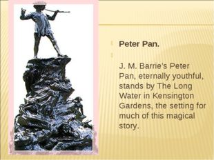 Peter Pan. J. M. Barrie's Peter Pan, eternally youthful, stands by The Long W