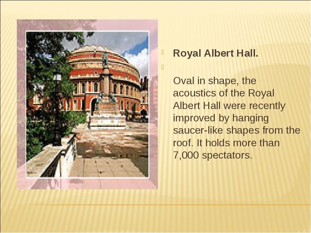 Royal Albert Hall. Oval in shape, the acoustics of the Royal Albert Hall were...