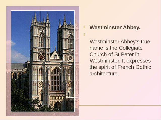 Westminster Abbey. Westminster Abbey's true name is the Collegiate Church of...