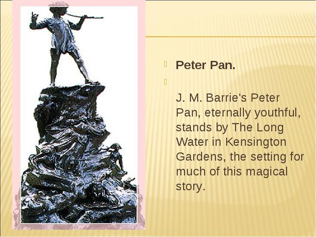 Peter Pan. J. M. Barrie's Peter Pan, eternally youthful, stands by The Long W...