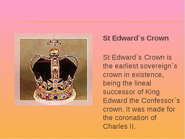 St Edward`s Crown St Edward`s Crown is the earliest sovereign`s crown in exis...