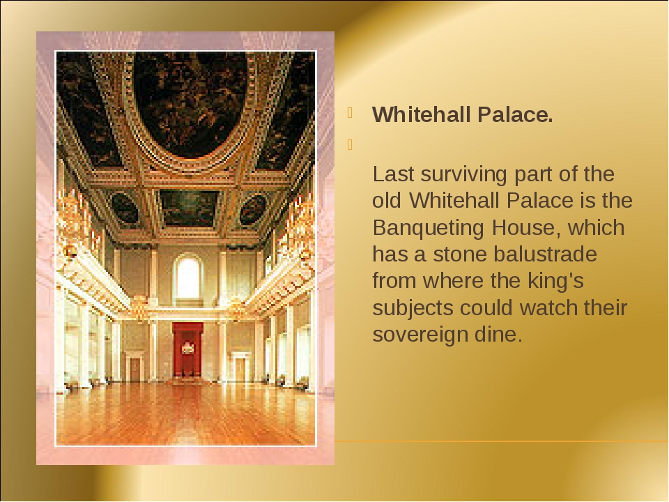 Whitehall Palace. Last surviving part of the old Whitehall Palace is the Banq...