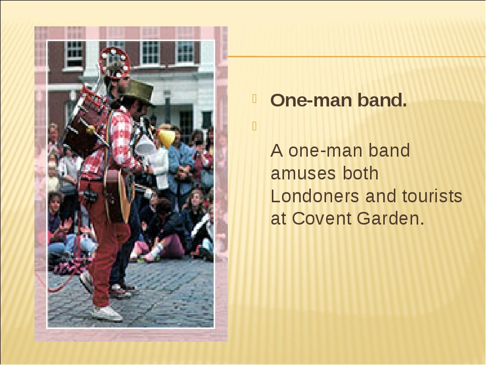 One-man band. A one-man band amuses both Londoners and tourists at Covent Gar...