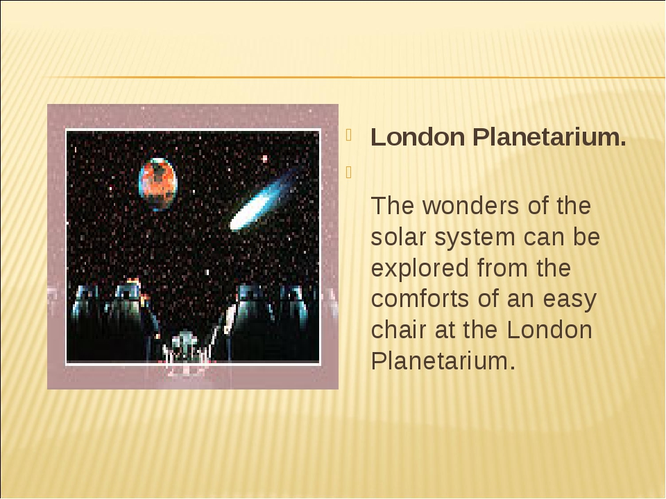 London Planetarium. The wonders of the solar system can be explored from the...