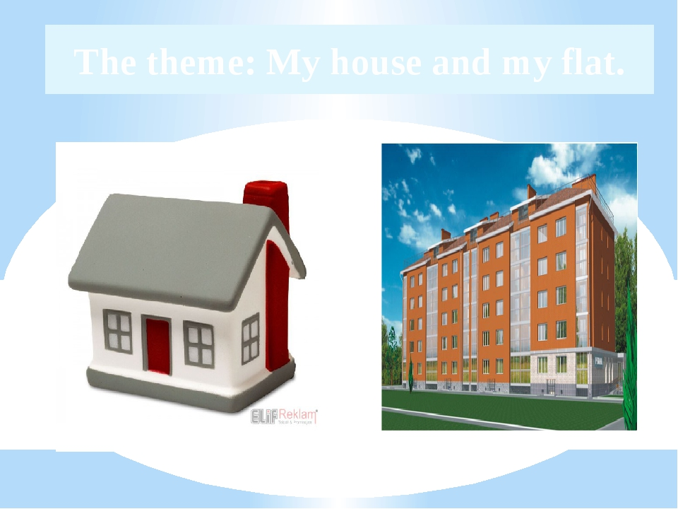 The theme: My house and my flat.
