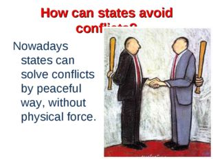 How can states avoid conflicts? Nowadays states can solve conflicts by peacef