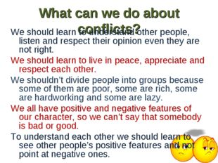 What can we do about conflicts? We should learn to understand other people, l
