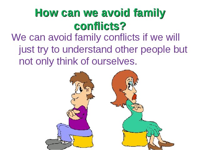 How can we avoid family conflicts? We can avoid family conflicts if we will j...