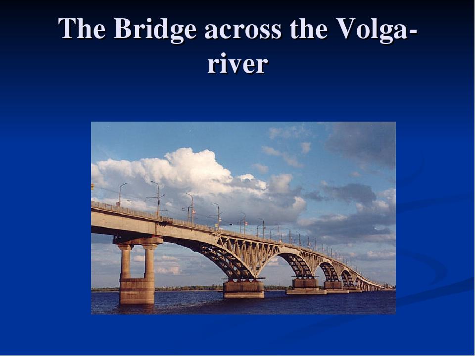 The Bridge across the Volga-river