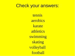 Check your answers: tennis aerobics karate athletics swimming skating volleyb