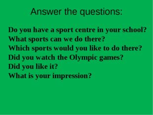 Do you have a sport centre in your school? What sports can we do there? Which