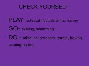 CHECK YOURSELF PLAY- volleyball, football, tennis, hockey GO- skating, swimmi