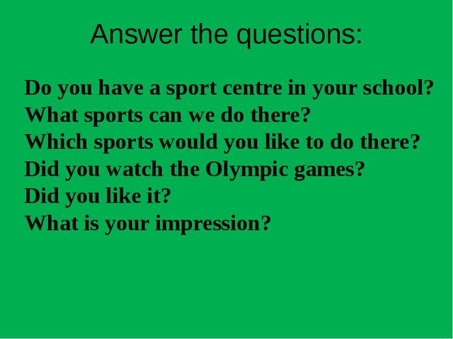 Do you have a sport centre in your school? What sports can we do there? Which...