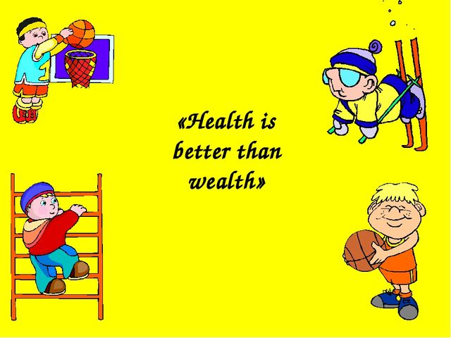 «Health is better than wealth»