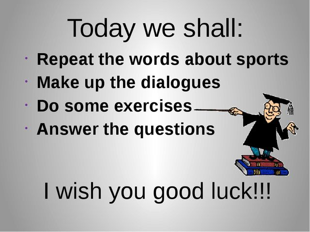 Today we shall: Repeat the words about sports Make up the dialogues Do some e...